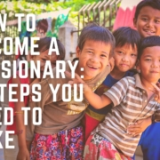 How to Become a Missionary: 9 Steps You Need to Take
