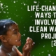 Life-changing Ways To Be Involved In Clean Water Projects [2021]